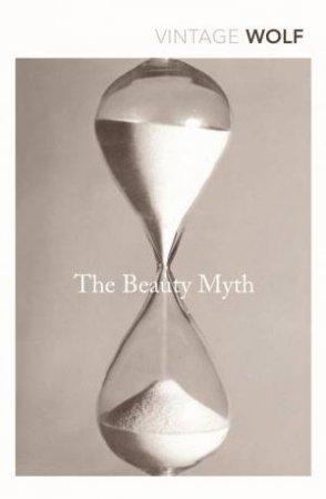 Vintage Classics: The Beauty Myth by Naomi Wolf
