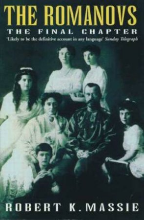 The Romanovs: The Final Chapter by Robert Massie