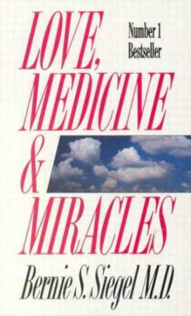 Love Medicine And Miracles by Dr Bernie S Siegel