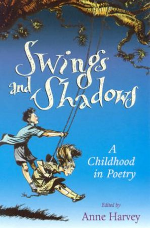 Swings And Shadows: A Childhood In Poetry by Anne Harvey