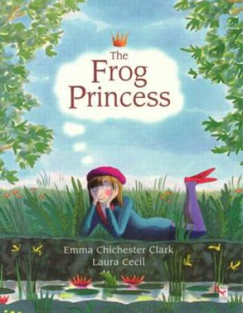 The Frog Princess by Laura Cecil & Emma Chichester Clark