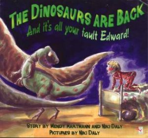 Dinosaurs Are Back And It's All Your Fault Edward! by Wendy Hartmann & Niki Daly