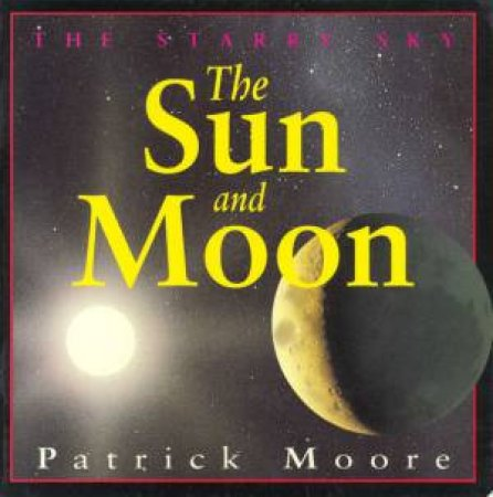 The Starry Sky: The Sun And Moon by Patrick Moore