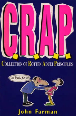 CRAP: A Collection Of Rotten Adult Principles by John Farman