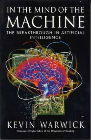 In The Mind Of The Machine by Kevin Warwick