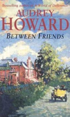 Between Friends by Audrey Howard