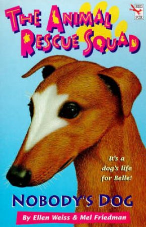 Animal Rescue Squad: Nobody's Dog by Ellen Weiss