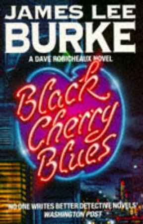 Dave Robicheaux: Black Cherry Blues by James Lee Burke