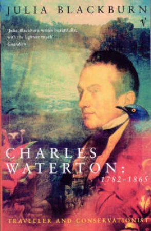 Charles Waterton: Traveller And Conservationist by Julia Blackburn