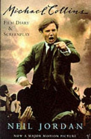 Michael Collins - Screenplay and Film Diary by Neil Jordan