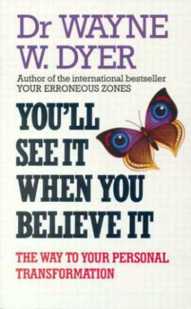 You'll See It When You Believe It by Dr Wayne Dyer