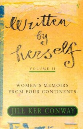 Written By Herself Volume II: Women's Memoirs From Four Continents by Jill Ker Conway