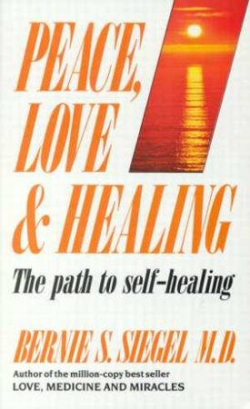 Peace Love And Healing by Dr Bernie S Siegel