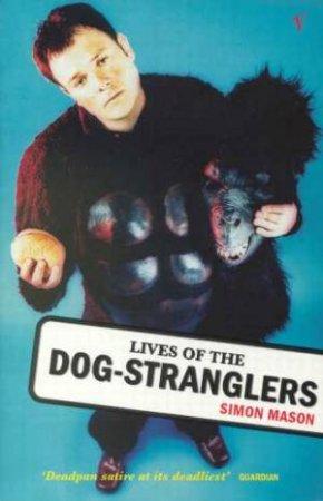 Lives of Dog-Stranglers by Simon Mason
