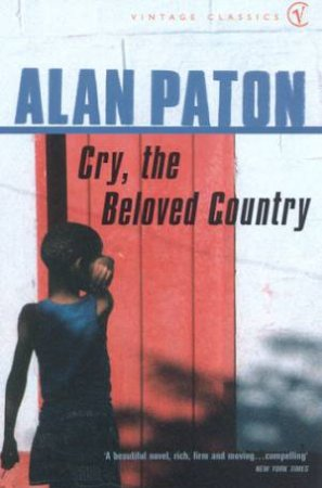 Vintage Classics: Cry, The Beloved Country by Alan Paton