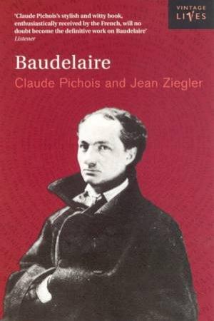 Vintage Lives: Baudelaire by Claude Pichois