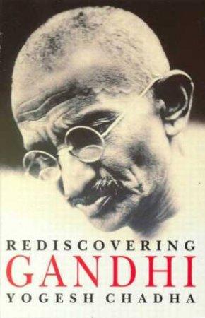 Rediscovering Gandhi by Yogesh Chadha