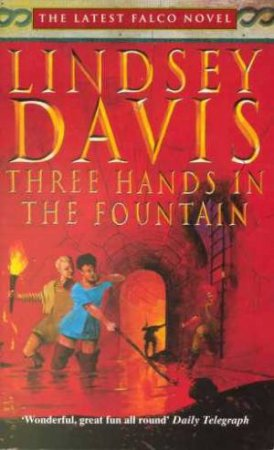 A Marcus Didius Falco Mystery: Three Hands In The Fountain by Lindsey Davis