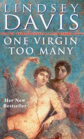 A Marcus Didius Falco Mystery: One Virgin Too Many by Lindsey Davis