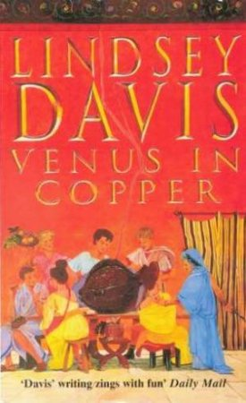A Marcus Didius Falco Mystery: Venus In Copper by Lindsey Davis