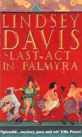 A Marcus Didius Falco Mystery: Last Act In Palmyra by Lindsey Davis