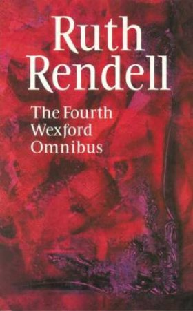 The Fourth Wexford Omnibus by Ruth Rendell