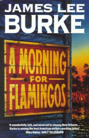 Dave Robicheaux: A Morning For Flamingos by James Lee Burke