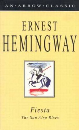 Arrow Classics: Fiesta: The Sun Also Rises by Ernest Hemingway