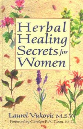 Herbal Healing Secrets For Women by Laurel Vukovic