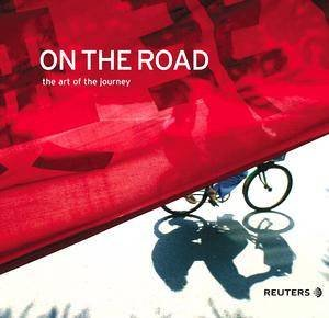 On The Road: The Art Of The Journey by Reuters Photographers