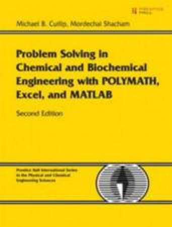 Problem Solving In Chemical And Biochemical Engineering With POLYMATH Excel, and MATLAB by Michael Cutlip & Mordechai Shacham