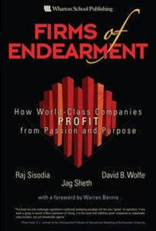 Firms Of Endearment: How World-Class Companies Profit From Passion And Purpose by Various
