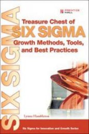 Treasure Chest Of Six Sigma Growth Methods, Tools, And Best Practices by Lynne Hambleton