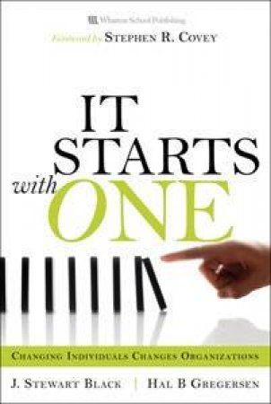 It Starts With One: Changing Individuals Changes Organizations by J. Stewart Black & Hal B. Gregersen