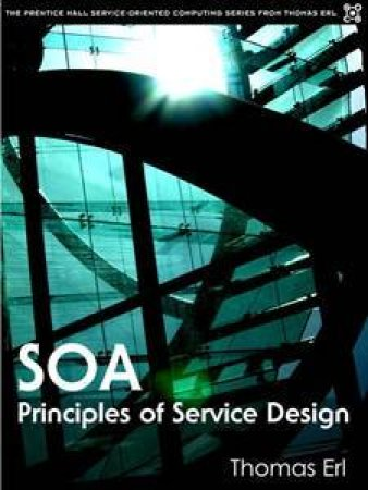 Service Oriented Architecture: Principles Of Service Design by Thomas Erl