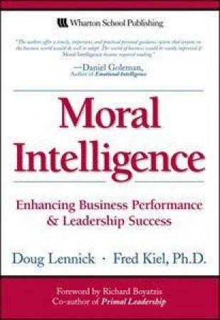 Moral Intelligence: Enhancing Business Performance And Leadership Success by Fred Kiel & Doug Lennick