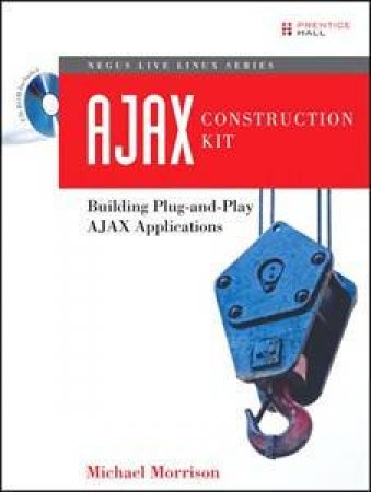 AJAX Construction Kit: Building Plug-And-Play AJAX Applications - Book & CD by Michael Morrison