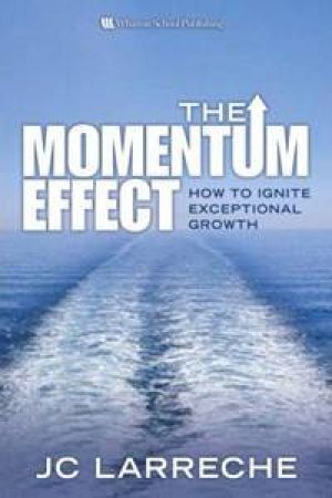 The Momentum Effect: How To Ignite Exceptional Growth by J.C. Larreche