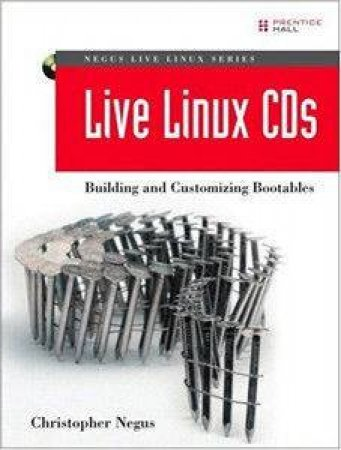 Live Linux CDs: Building and Customizing Bootables by Christopher Negus