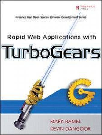 Rapid Web Applications with TurboGears: Using Python to Create Ajax- Powered Sites by Mark Ramm & Kevin Dangoor