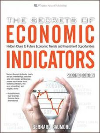 Secrets Economic Indicators: Hidden Clues to Future Economic Trends and Investment Opportunities, 2E by Bernard Baumohl