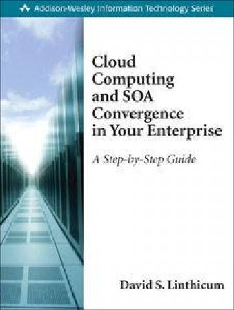 Cloud Computing and SOA Convergence in Your Enterprise: A Step-by-Step Guide by David S Linthicum