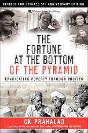 Fortune at the Bottom of the Pyramid, 5th Anniv Ed: Revised and Updated: Eradicating Poverty Through Profits by CK Prahalad