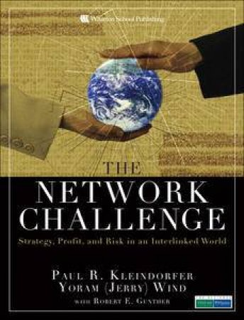 Network Challenge: Strategy, Profit, and Risk in an Interlinked World by Paul R Kleindorfer & Yoram (Jerry) Wind