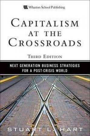 Capitalism At The Crossroads: Next Generation Business Strategies For A Post-Crisis World by Stuart L Hart