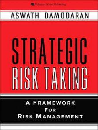 Strategic Risk Taking: A Framework for Risk Management by Aswath Damodaran
