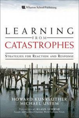 Learning from Catastrophes: Strategies for Reaction and Response by Howard Kunreuther & Michael Useem