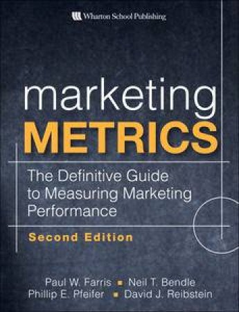 Marketing Metrics: The Definitive Guide to Measuring Marketing Performance, 2nd Ed by Various
