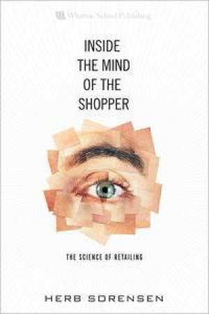 Inside the Mind of the Shopper: The Science of Retailing by Herb Sorensen