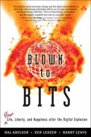 Blown to Bits: Your Life, Liberty, and Happiness After the Digital Explosion by Hal Abelson et al